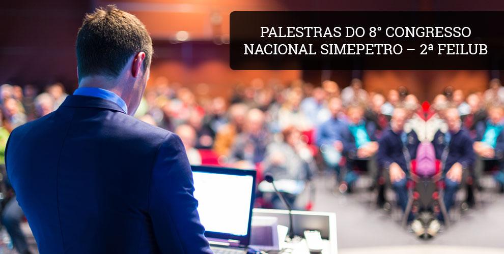 Palestras do 8° Congresso Nacional Simepetro – 2ª FEILUB